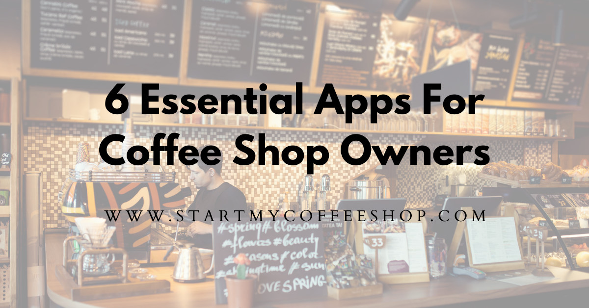 6 Essential Apps For Coffee Shop Owners