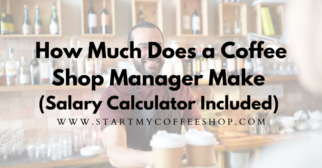 How Much Does a Coffee Shop Manager Make? (Salary Calculator Included)