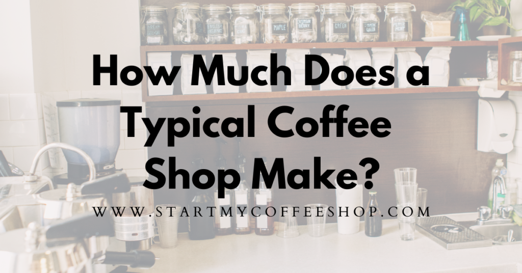 How Much Does A Typical Coffee Shop Make? ( Breakdown of Income & Expenses )