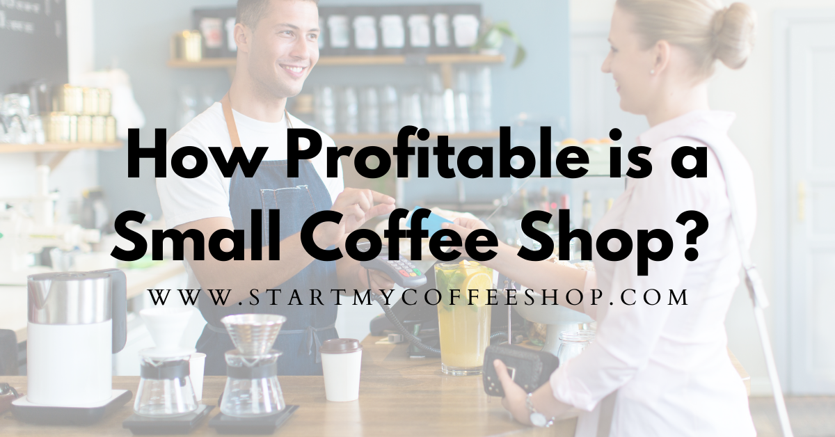 Are Small Coffee Shops Profitable? (Case Study Example Included)