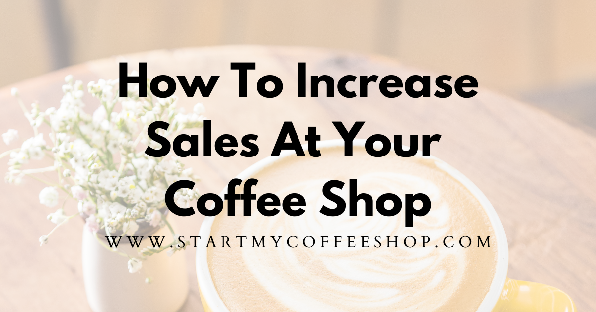 How To Increase Sales At Your Coffee Shop (8 Expert Marketing Strategies)