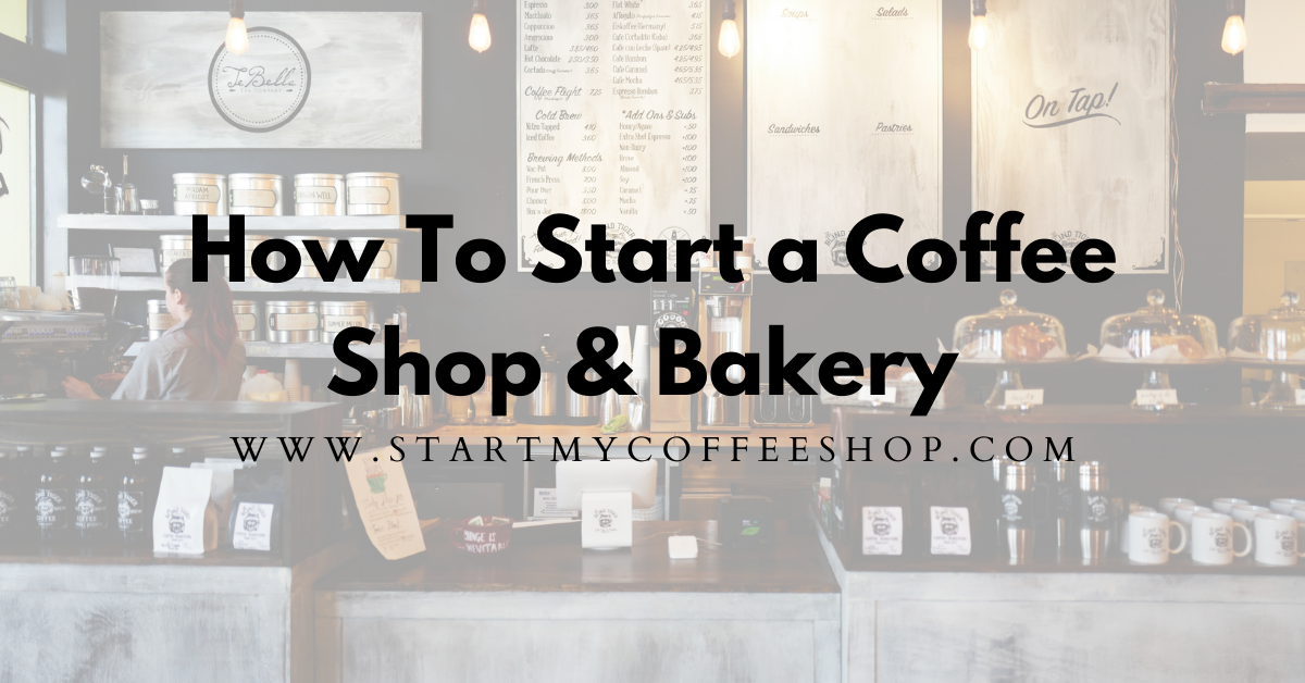 How To Start A Coffee Shop And Bakery (10 Expert Secrets Revealed)