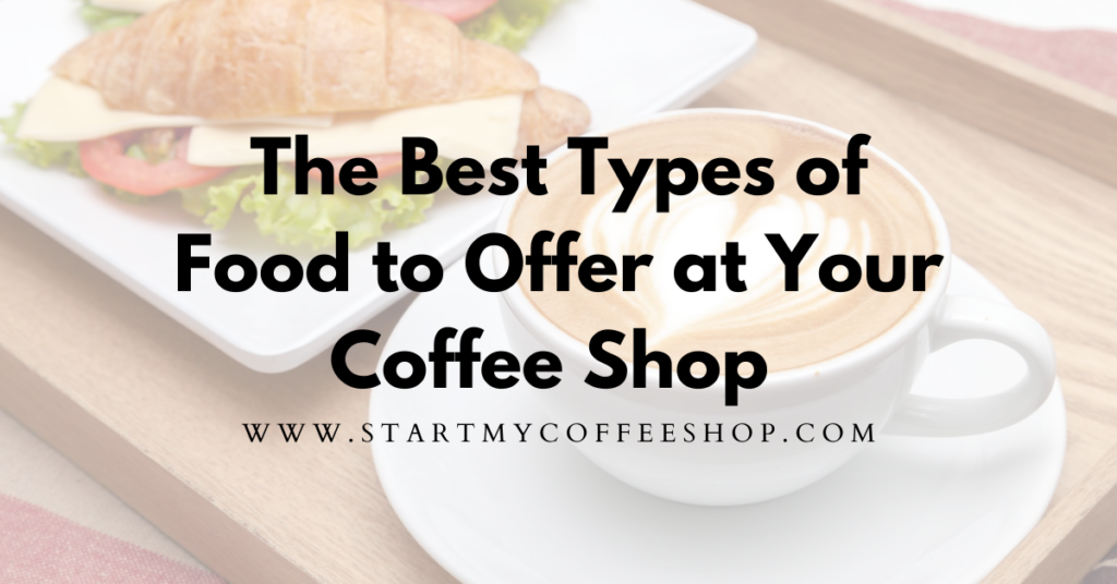 The Five Best Types of Food to Offer at Your Coffee Shop