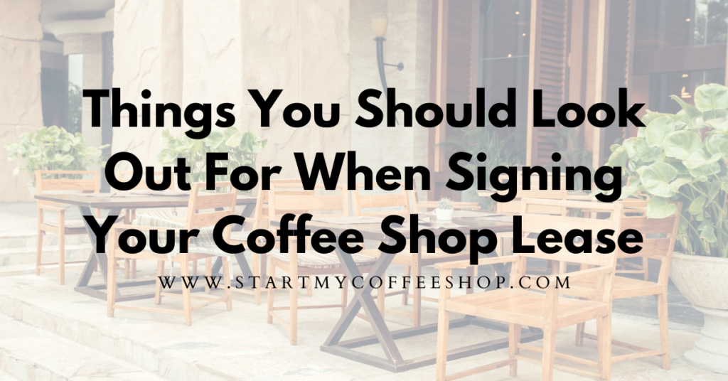 Things You Should Look Out For When Signing Your Coffee Shop Lease.