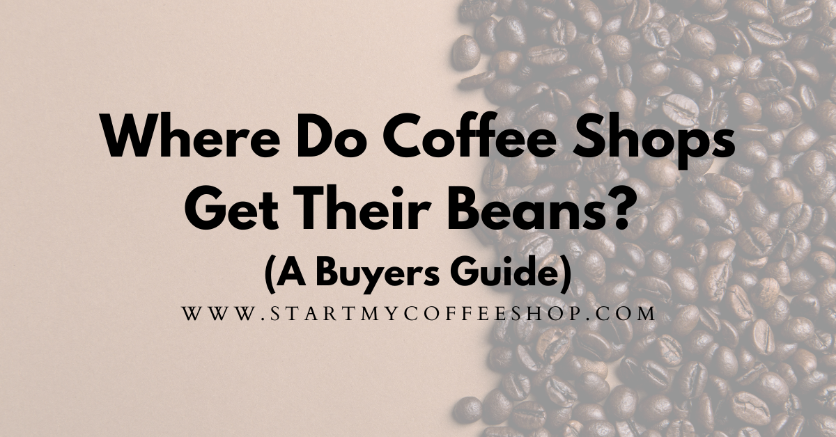Where Do Coffee Shops Get Their Beans (A Buyers Guide)